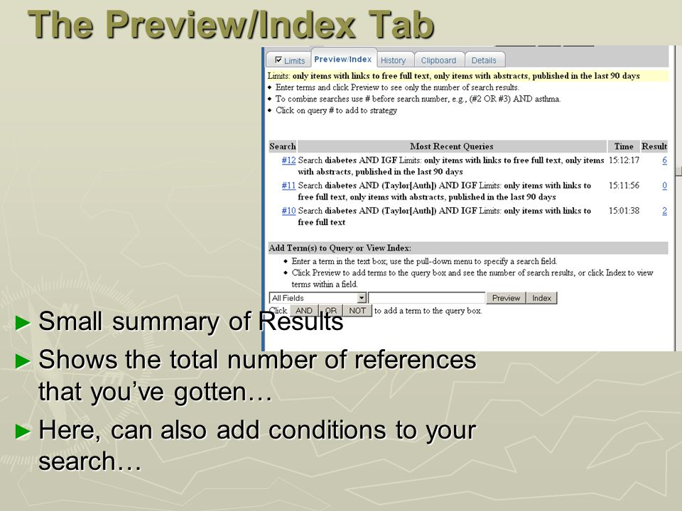 The Preview/Index Tab ► Small summary of Results ► Shows the total number of references that you've gotten… ► Here, can also add conditions to your search…