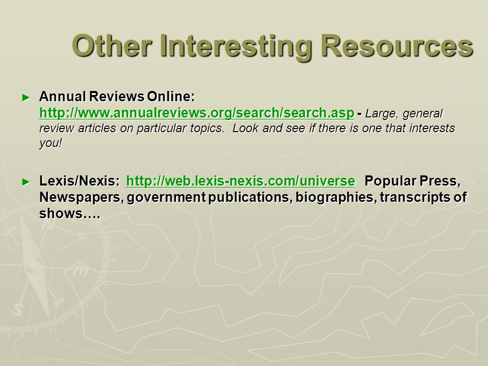 Other Interesting Resources ► Annual Reviews Online: http://www.annualreviews.org/search/search.asp - Large, general review articles on particular topics.
