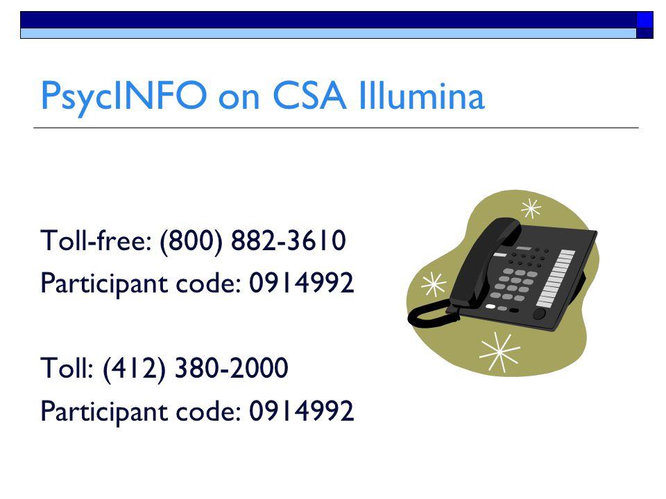 PsycINFO on CSA Illumina Toll-free: (800) 882-3610 Participant code: 0914992 Toll: (412) 380-2000 Participant code: 0914992