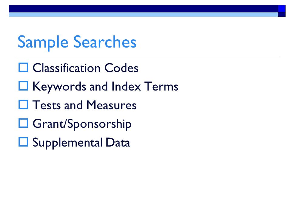 Sample Searches  Classification Codes  Keywords and Index Terms  Tests and Measures  Grant/Sponsorship  Supplemental Data