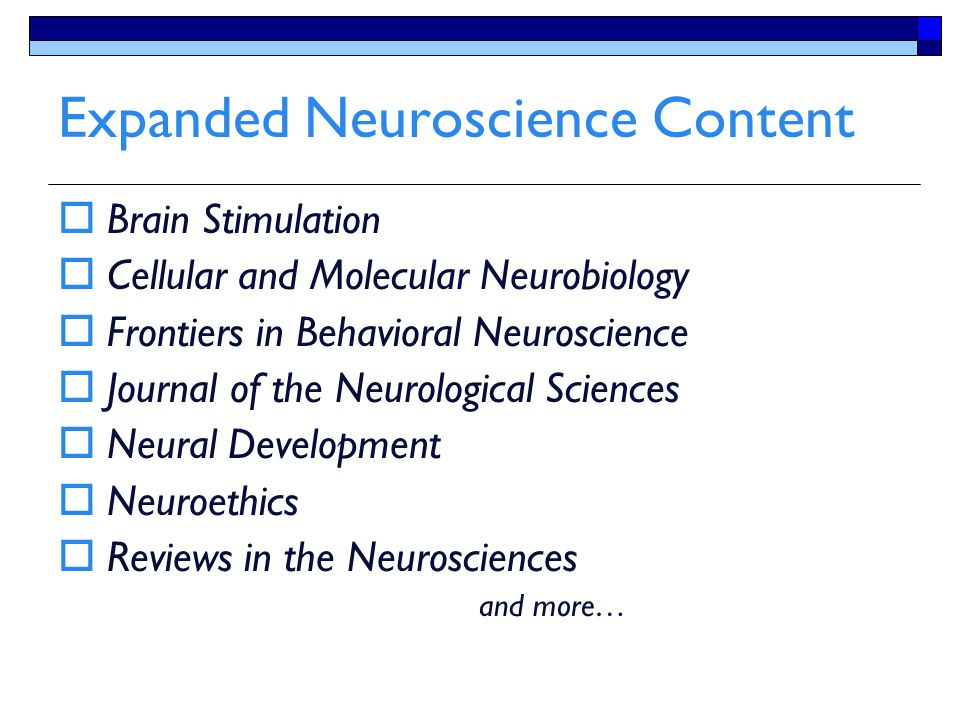 Expanded Neuroscience Content  Brain Stimulation  Cellular and Molecular Neurobiology  Frontiers in Behavioral Neuroscience  Journal of the Neurol