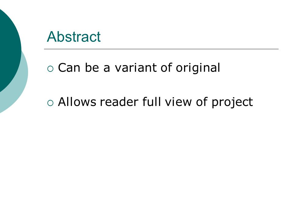 Abstract  Can be a variant of original  Allows reader full view of project