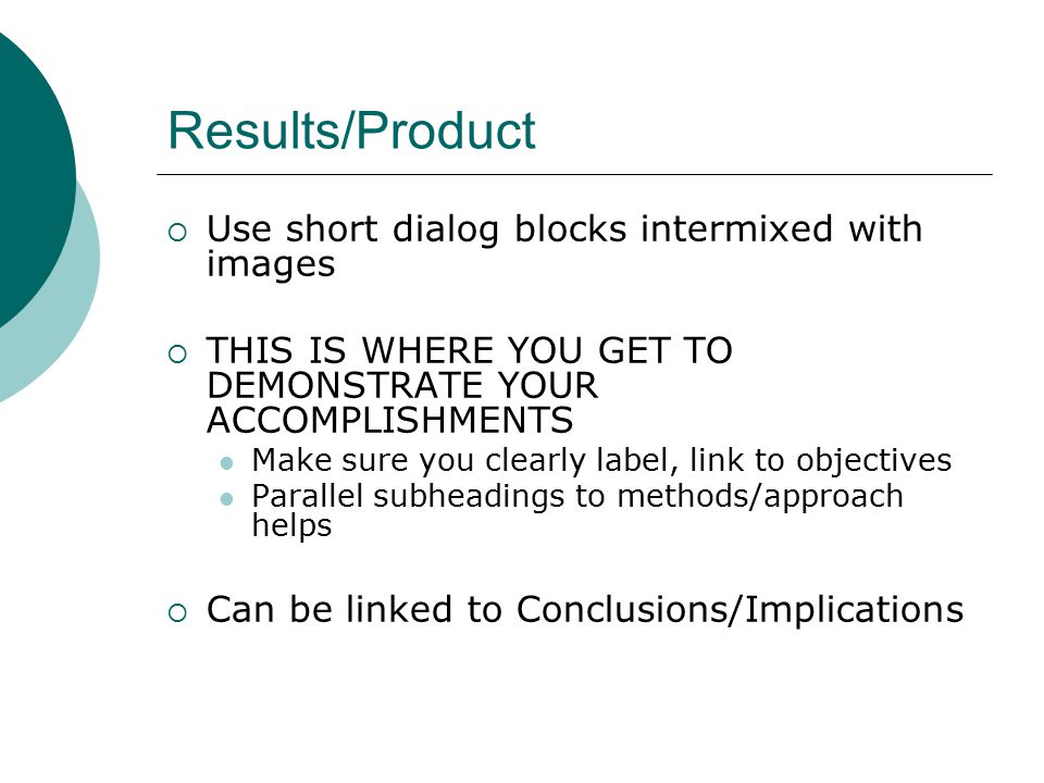 Results/Product  Use short dialog blocks intermixed with images  THIS IS WHERE YOU GET TO DEMONSTRATE YOUR ACCOMPLISHMENTS Make sure you clearly lab