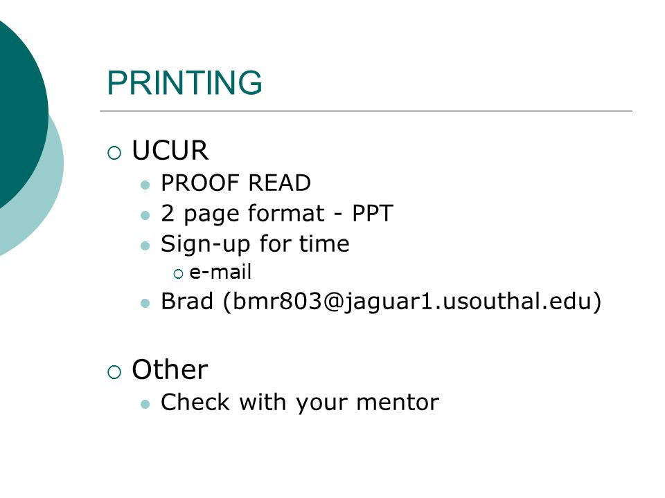 PRINTING  UCUR PROOF READ 2 page format - PPT Sign-up for time  e-mail Brad (bmr803@jaguar1.usouthal.edu)  Other Check with your mentor