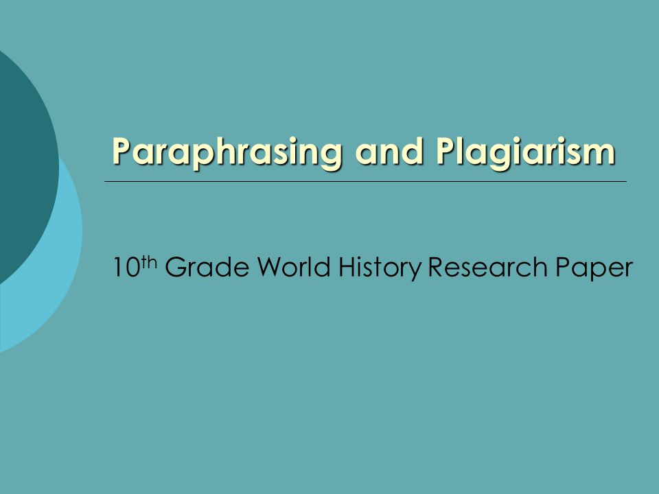Paraphrasing and Plagiarism 10 th Grade World History Research Paper
