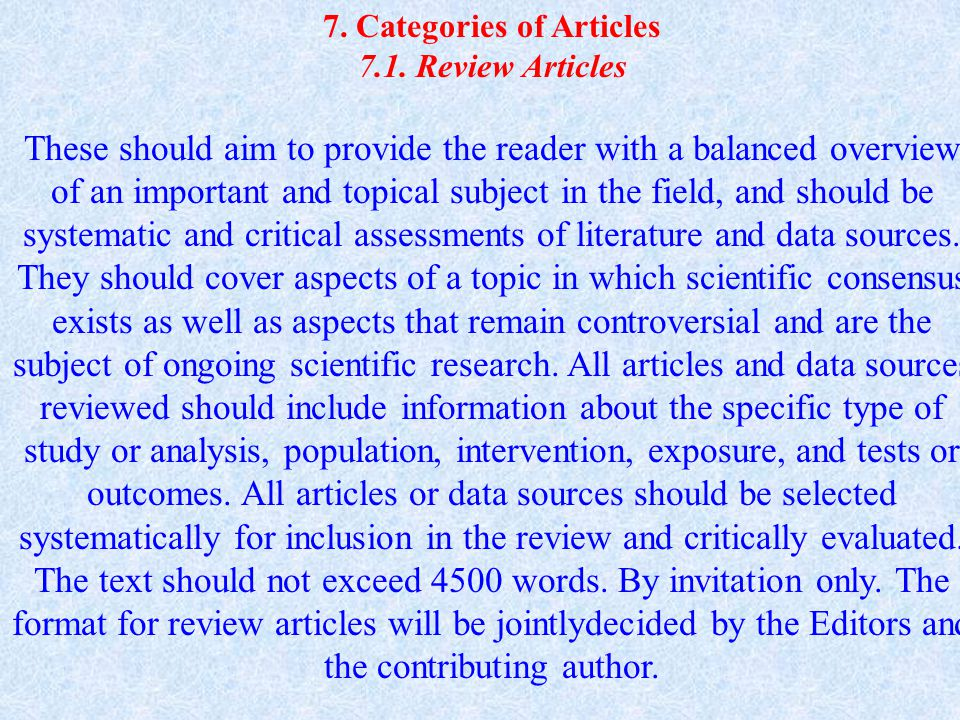 7. Categories of Articles 7.1. Review Articles These should aim to provide the reader with a balanced overview of an important and topical subject in