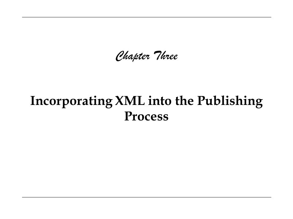 Incorporating XML into the Publishing Process Chapter Three