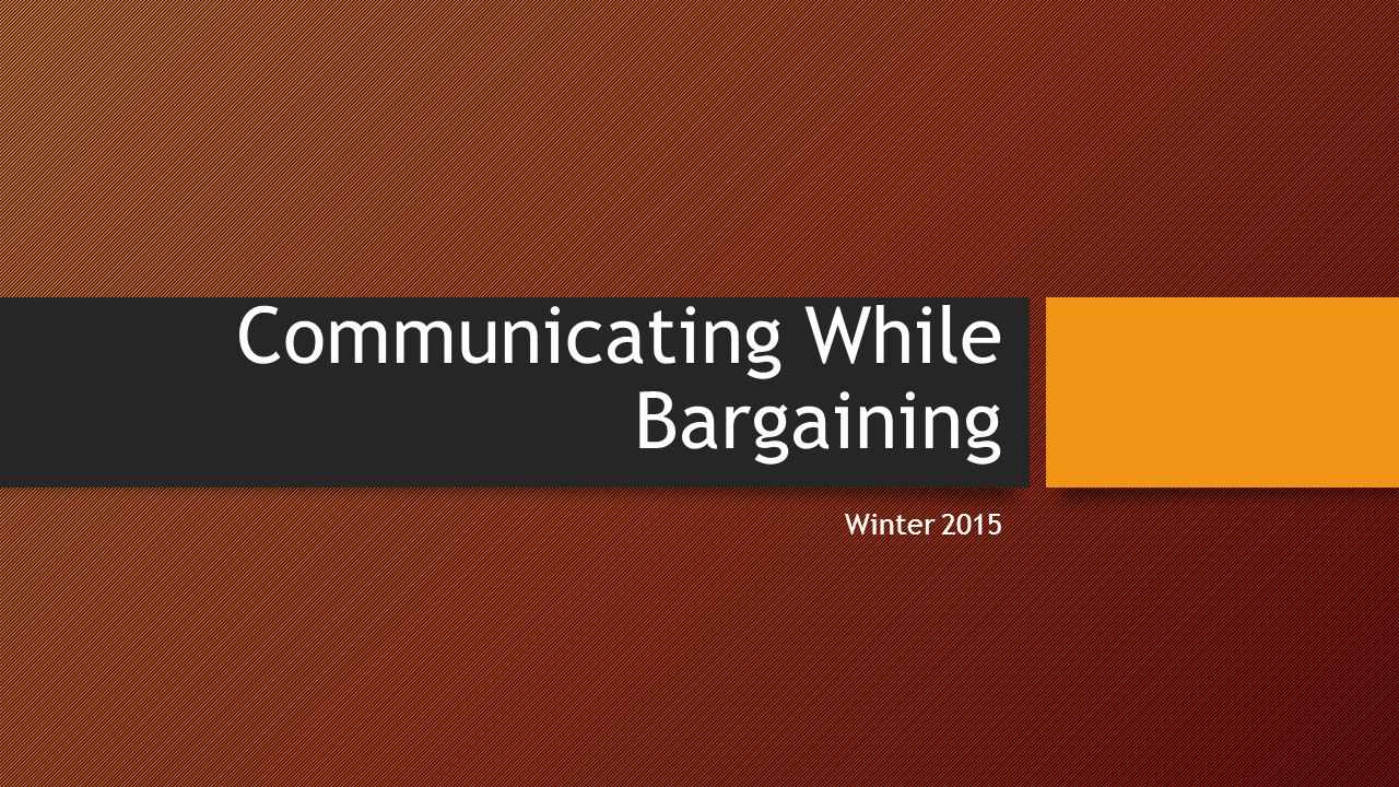 Communicating While Bargaining Winter 2015