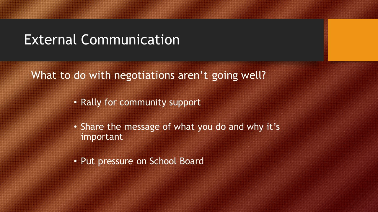 External Communication What to do with negotiations aren't going well? Rally for community support Share the message of what you do and why it's impor
