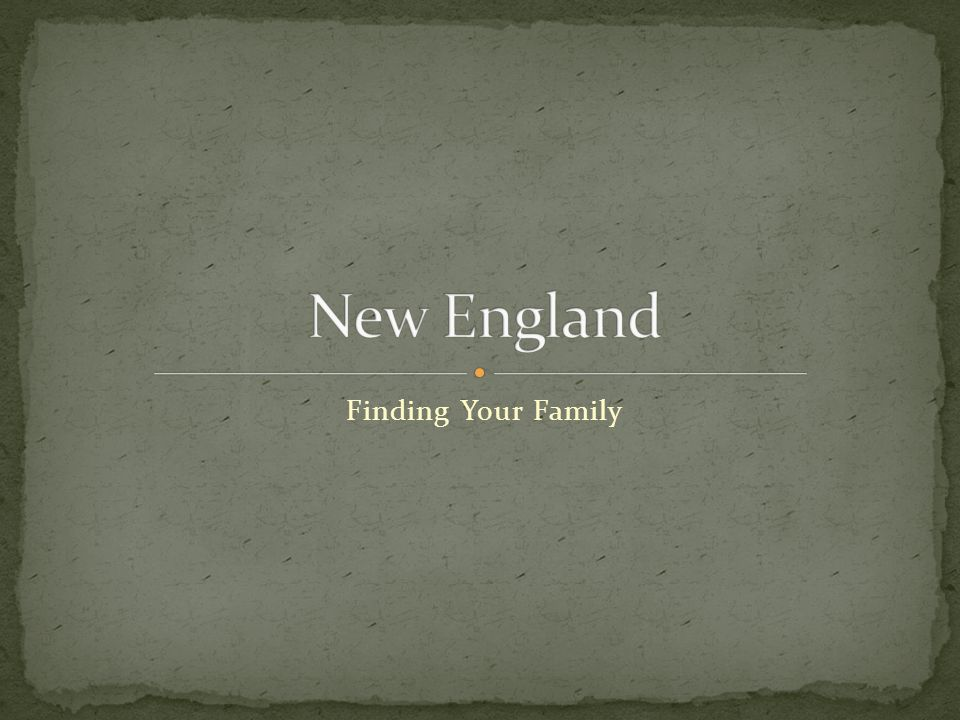 Whenever possible, arrange to have your ancestors born in New England.