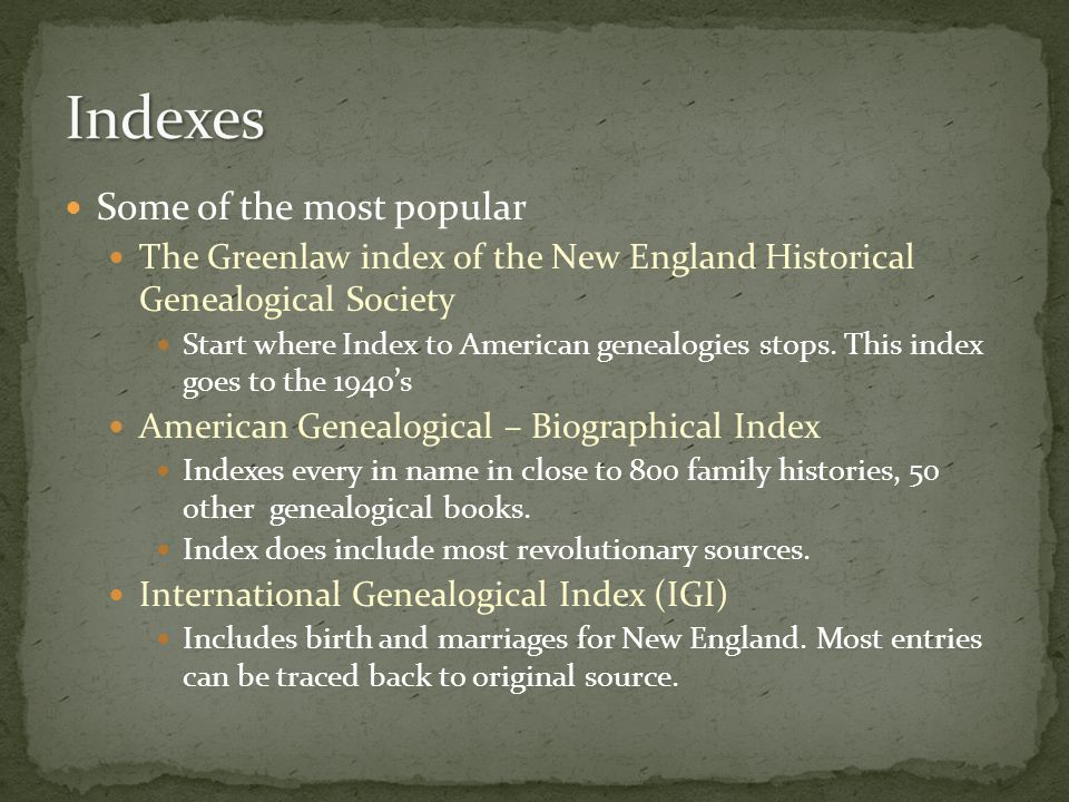 Some of the most popular The Greenlaw index of the New England Historical Genealogical Society Start where Index to American genealogies stops.