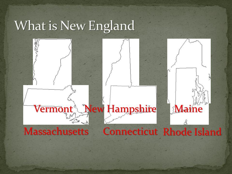 Maine New Hampshire Vermont MassachusettsConnecticut Rhode Island