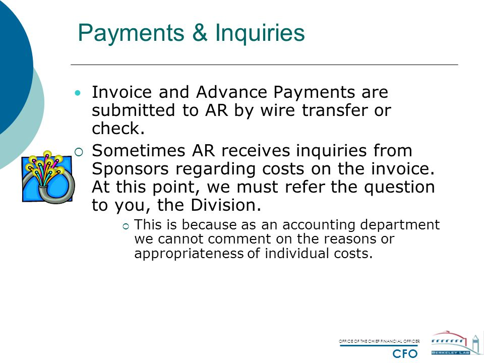 OFFICE OF THE CHIEF FINANCIAL OFFICER CFO Payments & Inquiries Invoice and Advance Payments are submitted to AR by wire transfer or check.  Sometimes