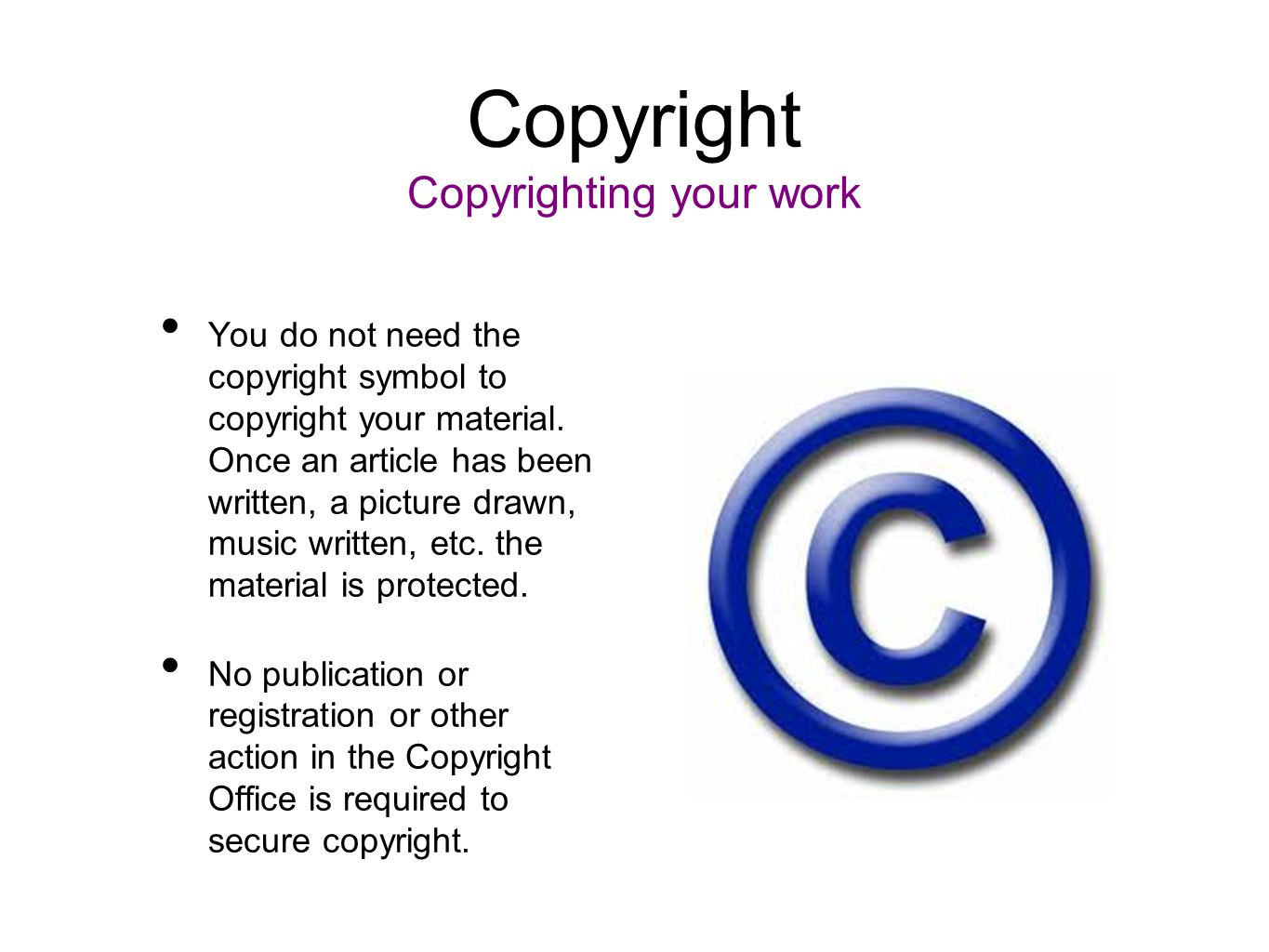 Copyright Copyrighting your work You do not need the copyright symbol to copyright your material. Once an article has been written, a picture drawn, m