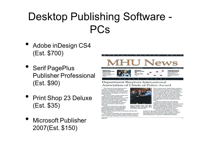 Desktop Publishing Software - PCs Adobe inDesign CS4 (Est. $700) Serif PagePlus Publisher Professional (Est. $90) Print Shop 23 Deluxe (Est. $35) Micr