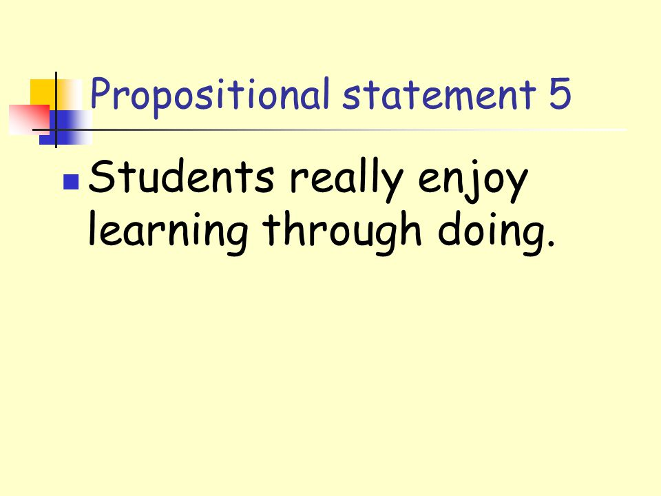 Propositional statement 5 Students really enjoy learning through doing.