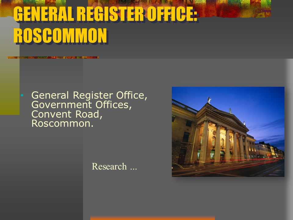 GENERAL REGISTER OFFICE: ROSCOMMON General Register Office, Government Offices, Convent Road, Roscommon.