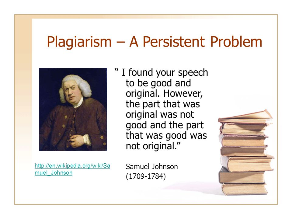"""Plagiarism – A Persistent Problem """" I found your speech to be good and original. However, the part that was original was not good and the part that wa"""