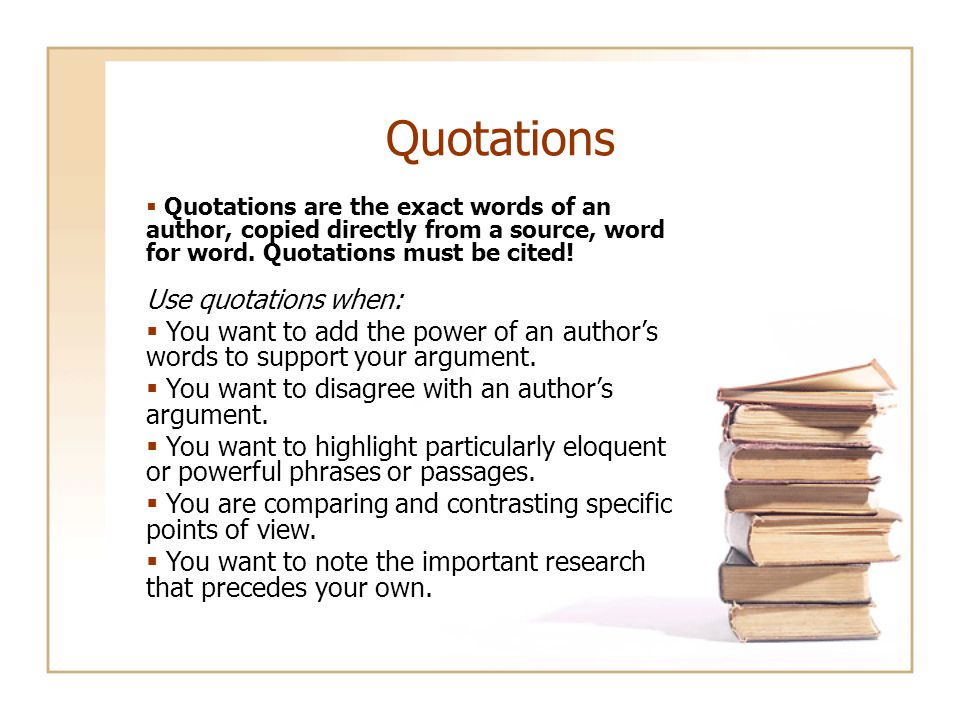 Quotations  Quotations are the exact words of an author, copied directly from a source, word for word.