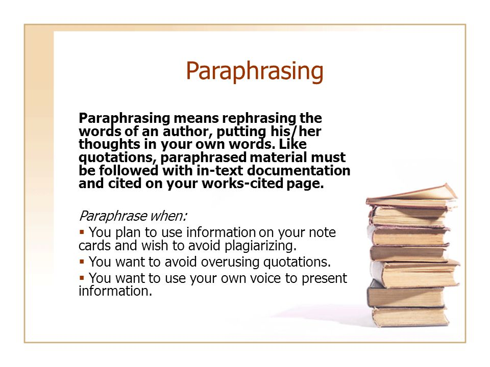Paraphrasing Paraphrasing means rephrasing the words of an author, putting his/her thoughts in your own words. Like quotations, paraphrased material m