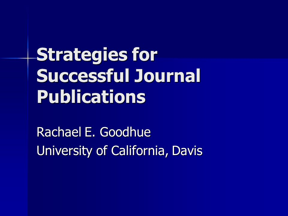 Strategies for Successful Journal Publications Rachael E. Goodhue University of California, Davis