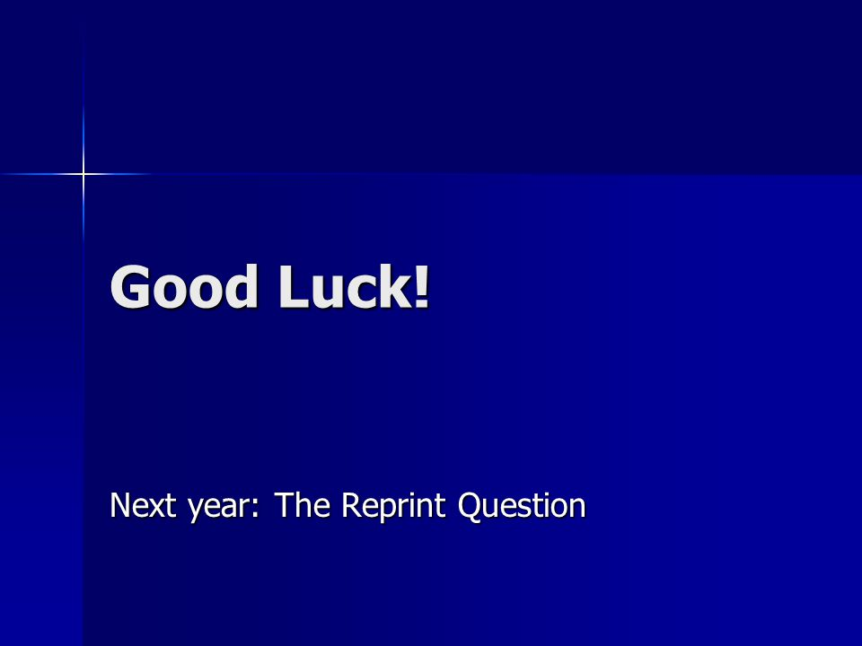 Good Luck! Next year: The Reprint Question