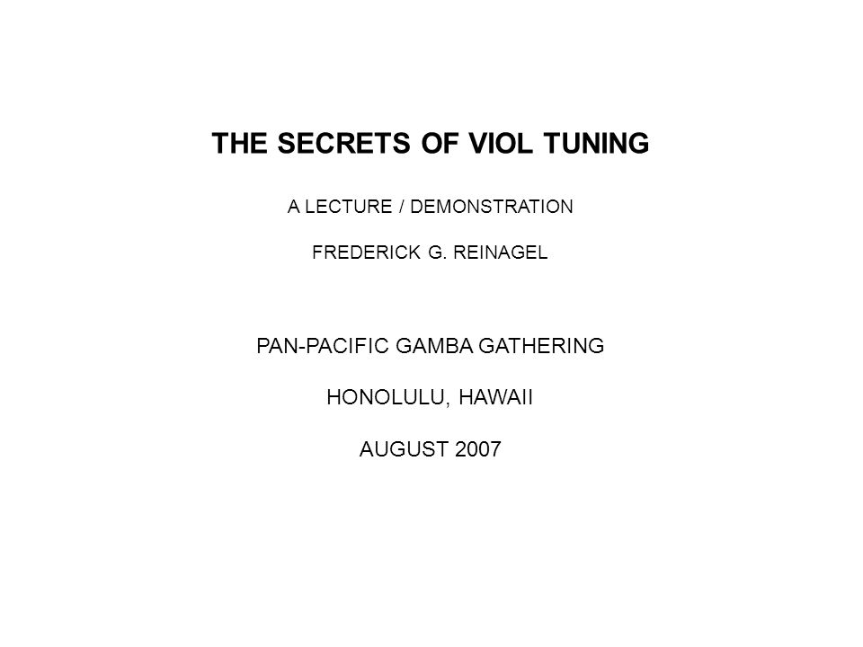 THE SECRETS OF VIOL TUNING A LECTURE / DEMONSTRATION FREDERICK G.