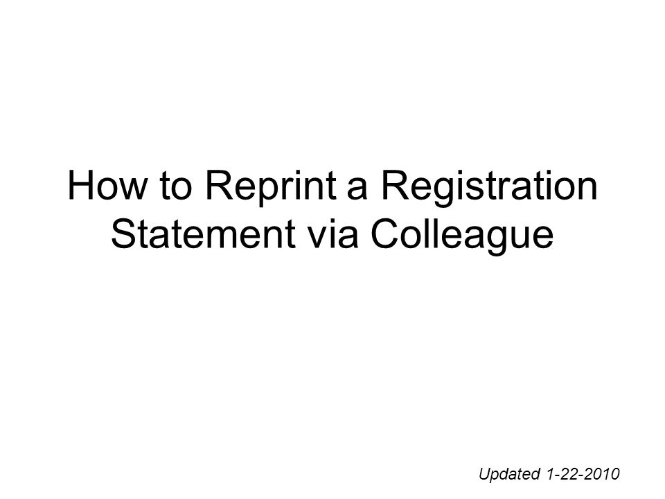 How to Reprint a Registration Statement via Colleague Updated 1-22-2010