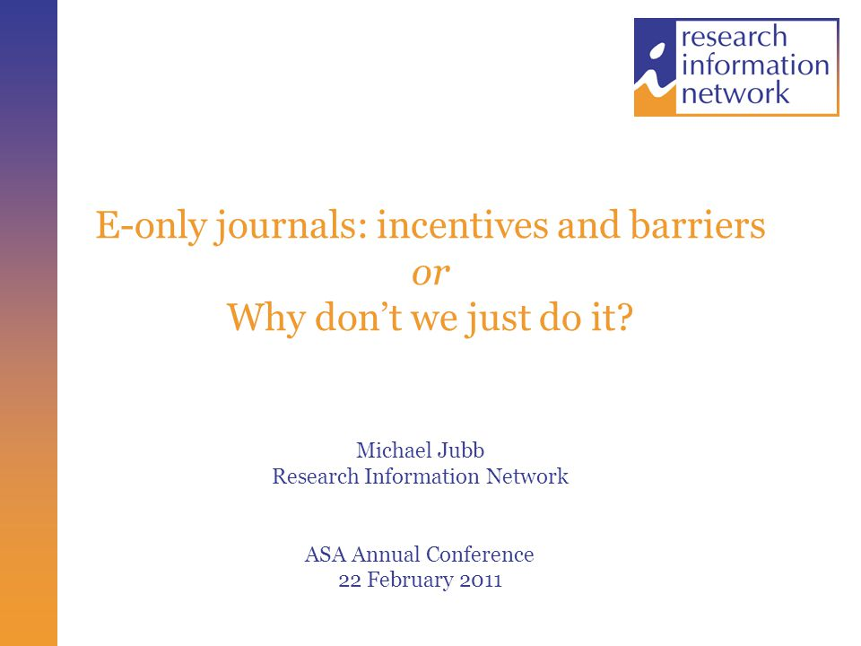 E-only journals: incentives and barriers or Why don't we just do it.
