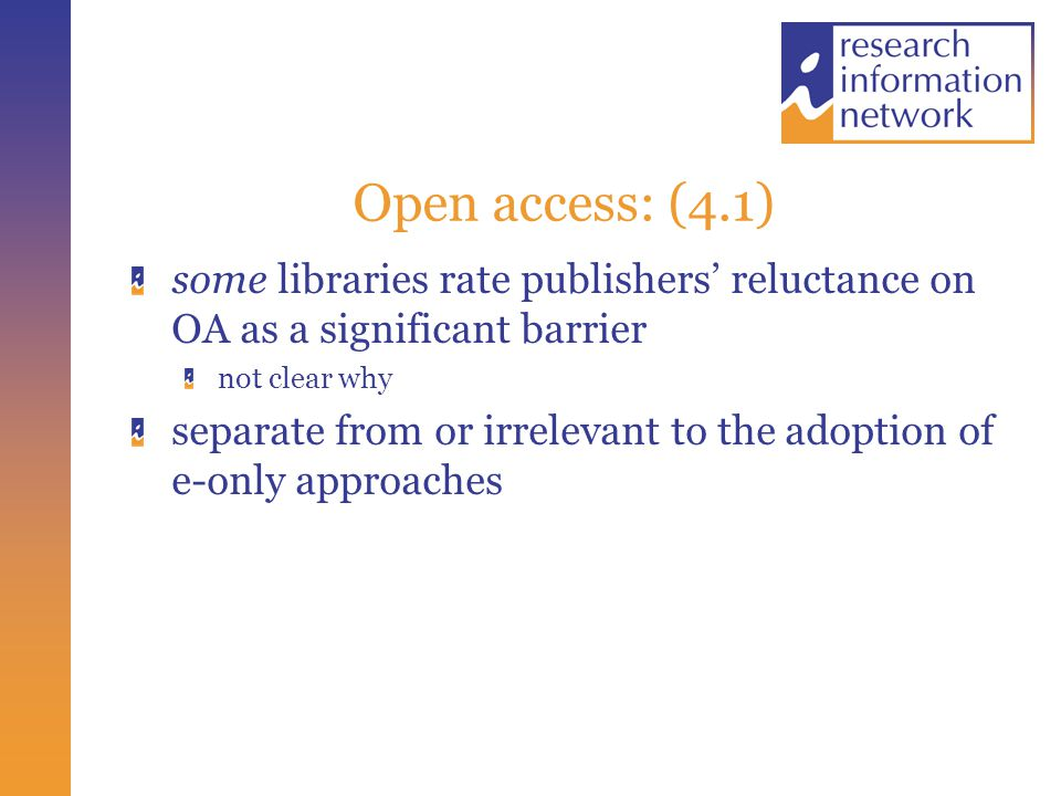 Open access: (4.1) some libraries rate publishers' reluctance on OA as a significant barrier not clear why separate from or irrelevant to the adoption of e-only approaches