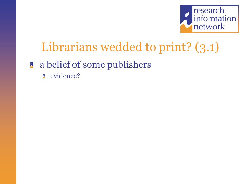 Librarians wedded to print (3.1) a belief of some publishers evidence