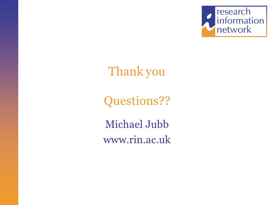 Thank you Questions Michael Jubb www.rin.ac.uk