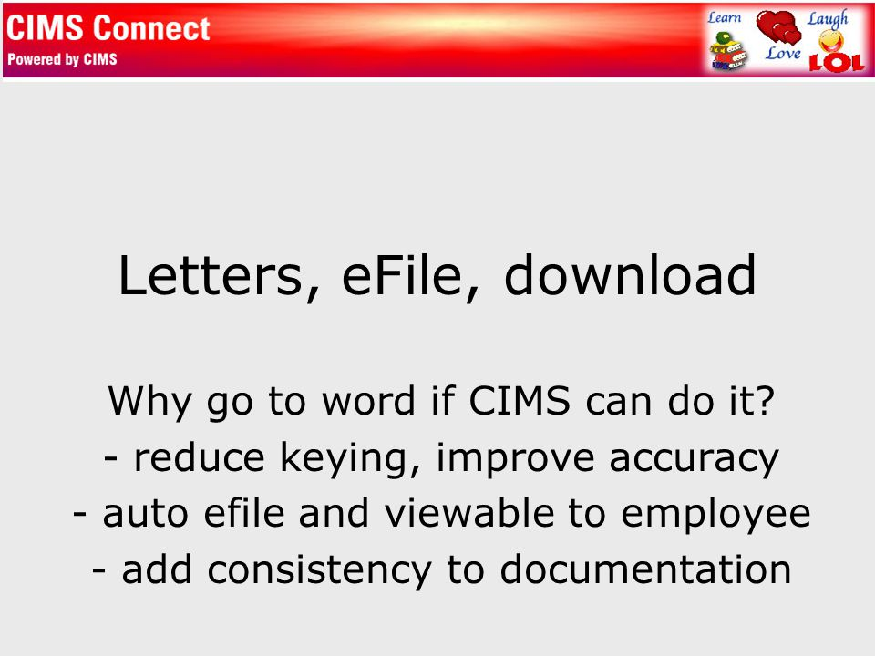 Letters, eFile, download Why go to word if CIMS can do it.
