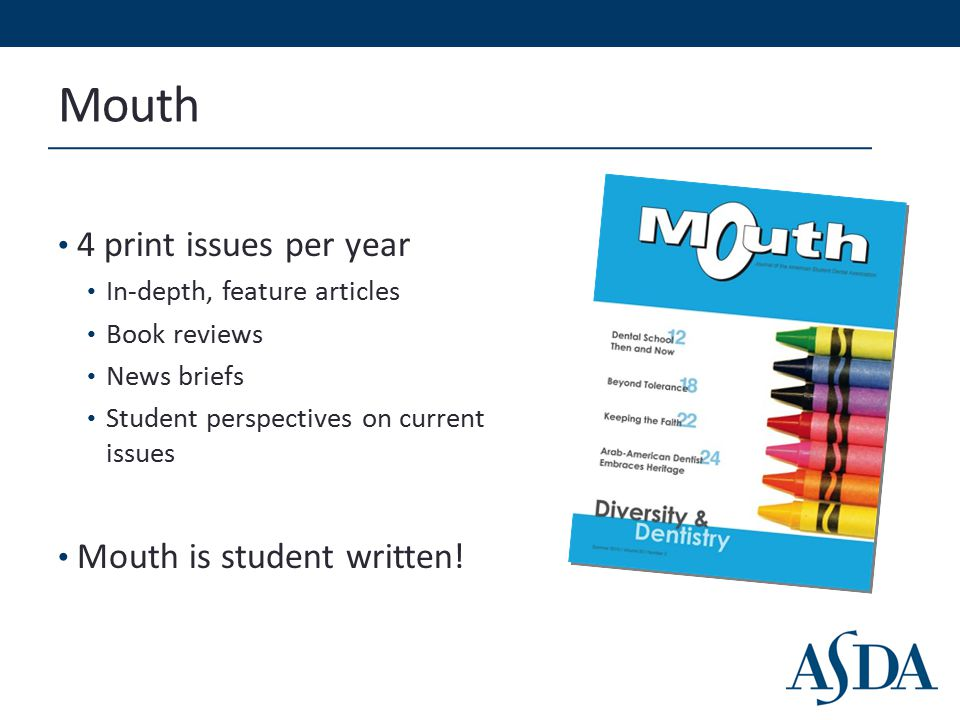 Mouth 4 print issues per year In-depth, feature articles Book reviews News briefs Student perspectives on current issues Mouth is student written!