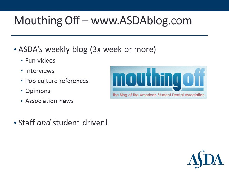 Mouthing Off – www.ASDAblog.com ASDA's weekly blog (3x week or more) Fun videos Interviews Pop culture references Opinions Association news Staff and student driven!