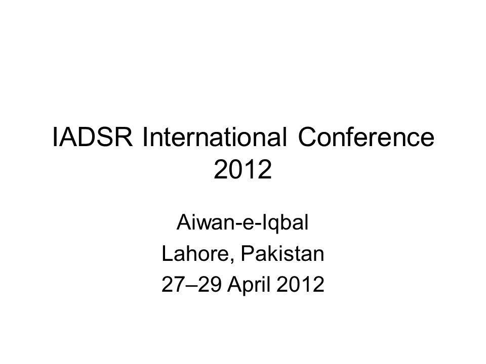 IADSR International Conference 2012 Aiwan-e-Iqbal Lahore, Pakistan 27–29 April 2012