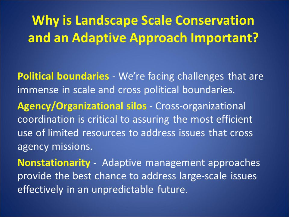 Why is Landscape Scale Conservation and an Adaptive Approach Important.
