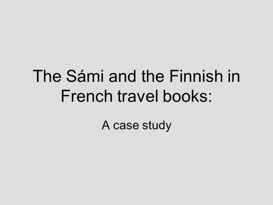 The Sámi and the Finnish in French travel books: A case study