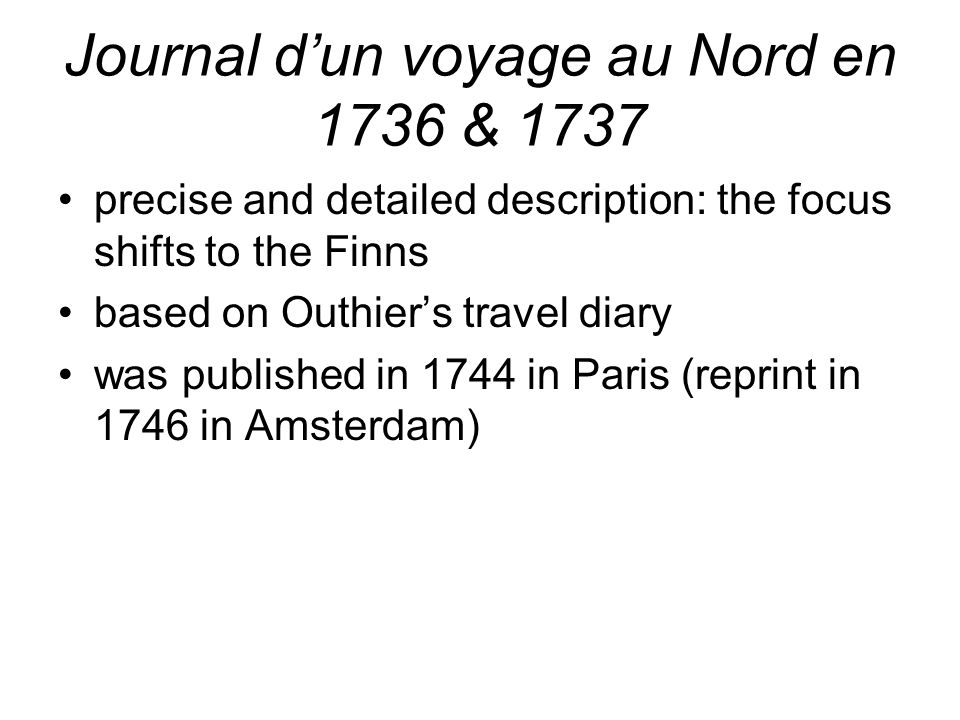 Journal d'un voyage au Nord en 1736 & 1737 precise and detailed description: the focus shifts to the Finns based on Outhier's travel diary was publish
