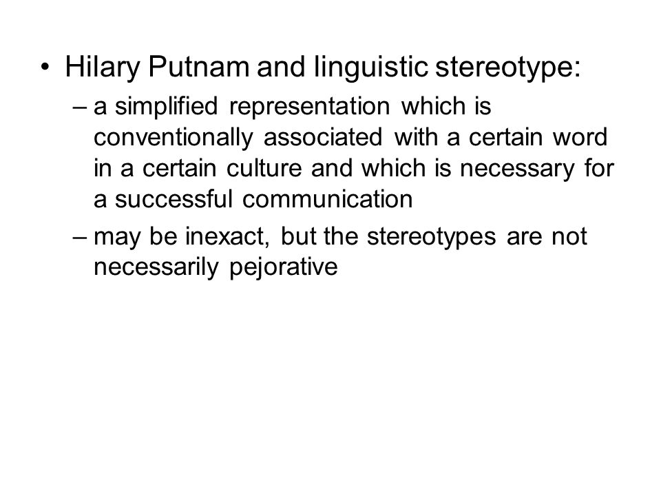 Hilary Putnam and linguistic stereotype: –a simplified representation which is conventionally associated with a certain word in a certain culture and