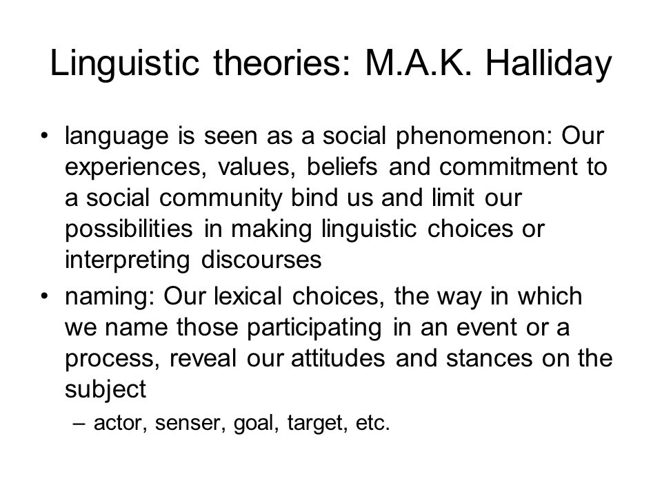 Linguistic theories: M.A.K. Halliday language is seen as a social phenomenon: Our experiences, values, beliefs and commitment to a social community bi