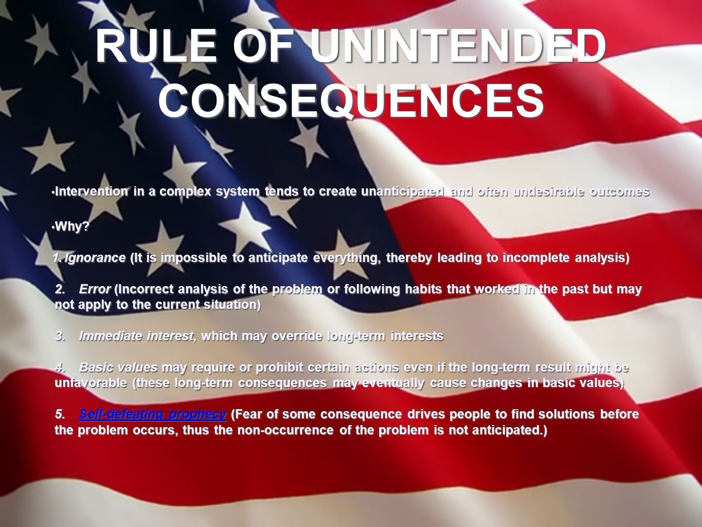 RULE OF UNINTENDED CONSEQUENCES Intervention in a complex system tends to create unanticipated and often undesirable outcomes Intervention in a comple