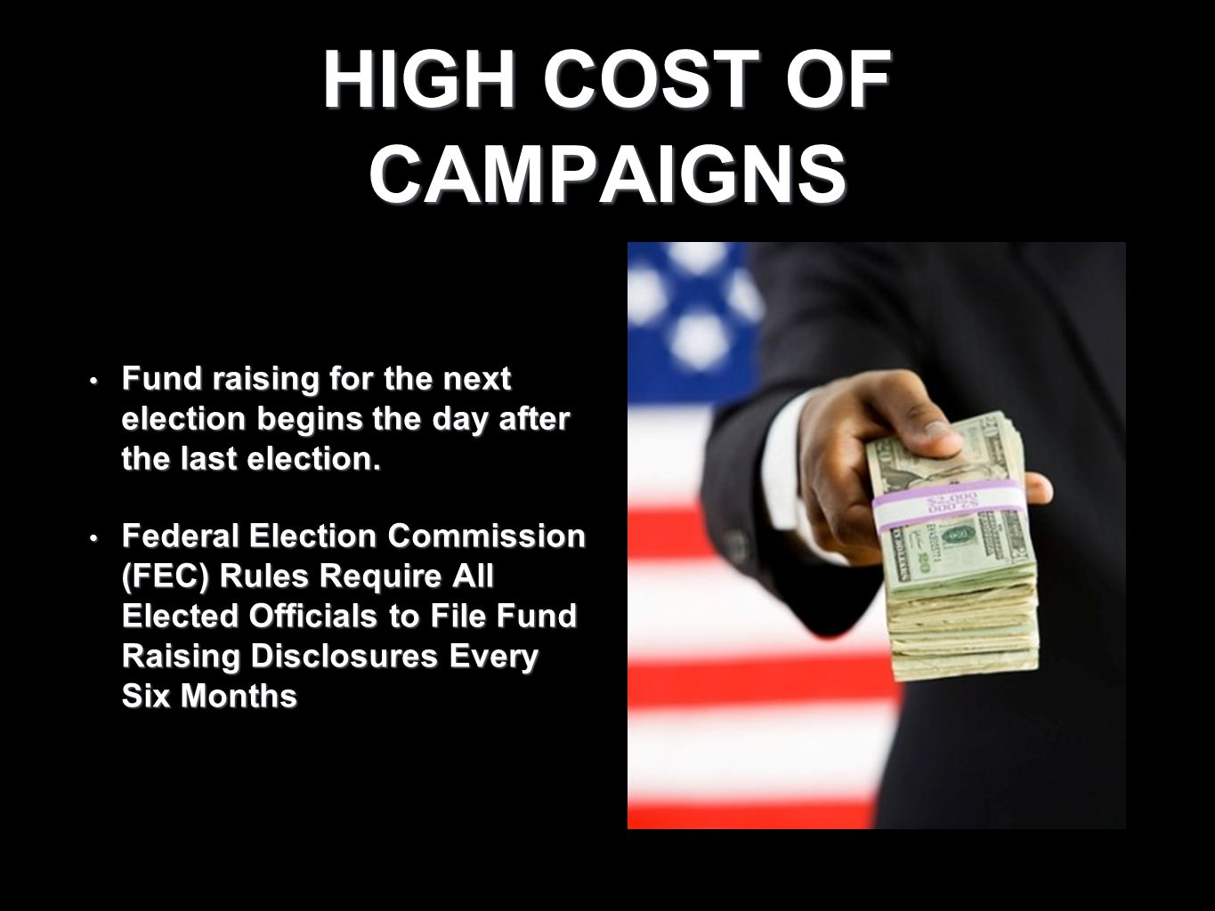 HIGH COST OF CAMPAIGNS Fund raising for the next election begins the day after the last election. Fund raising for the next election begins the day af