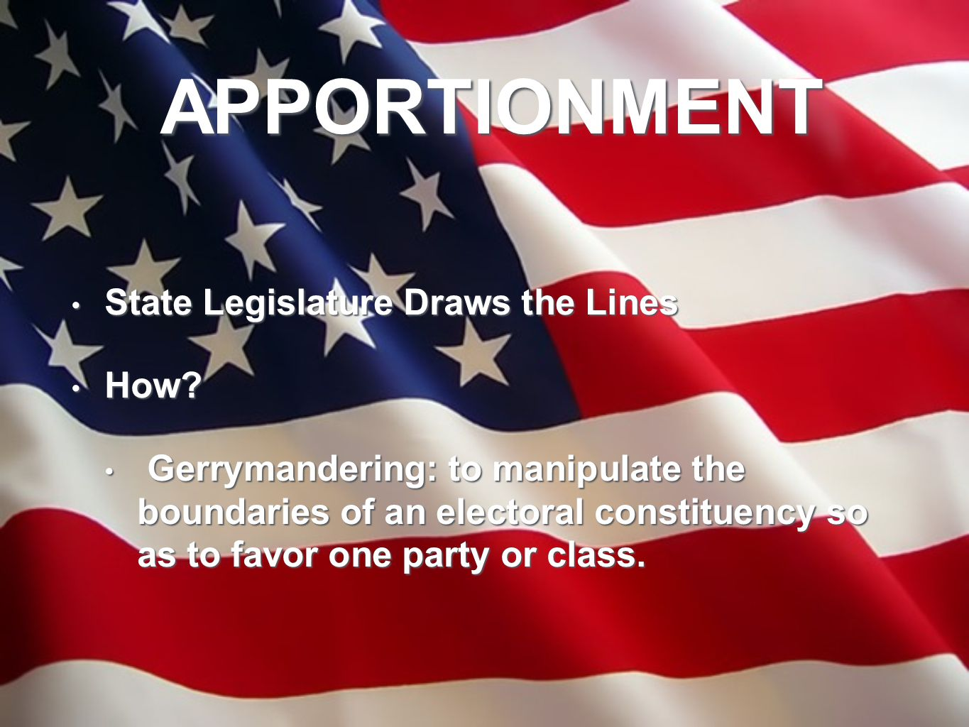 APPORTIONMENT State Legislature Draws the Lines State Legislature Draws the Lines How? How? Gerrymandering: to manipulate the boundaries of an elector