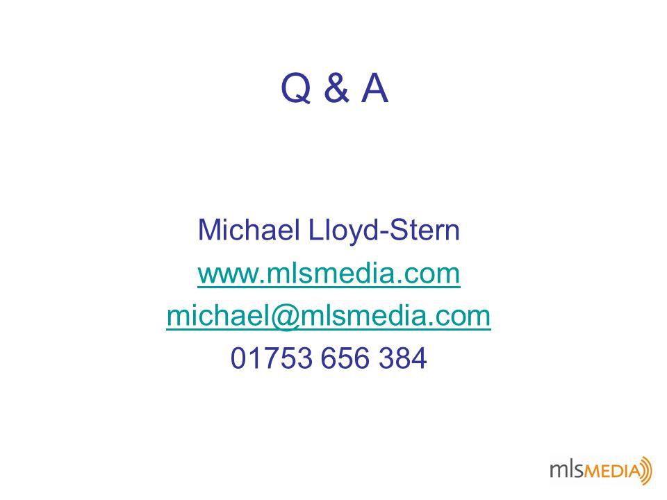 Q & A Michael Lloyd-Stern www.mlsmedia.com michael@mlsmedia.com 01753 656 384