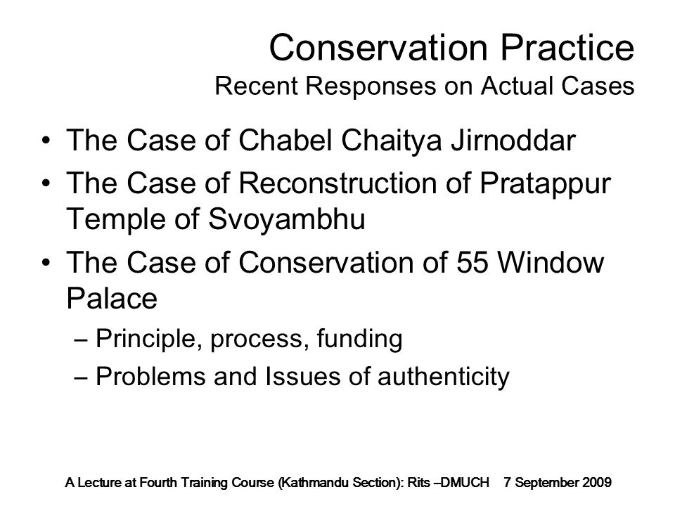 A Lecture at Fourth Training Course (Kathmandu Section): Rits –DMUCH 7 September 2009 Conservation Practice Recent Responses on Actual Cases The Case of Chabel Chaitya Jirnoddar