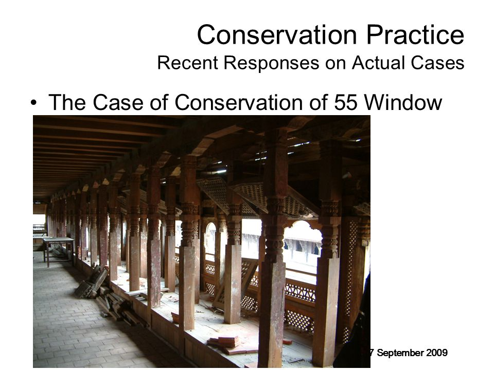A Lecture at Fourth Training Course (Kathmandu Section): Rits –DMUCH 7 September 2009 Conservation Practice Recent Responses on Actual Cases The Case of Conservation of 55 Window Palace