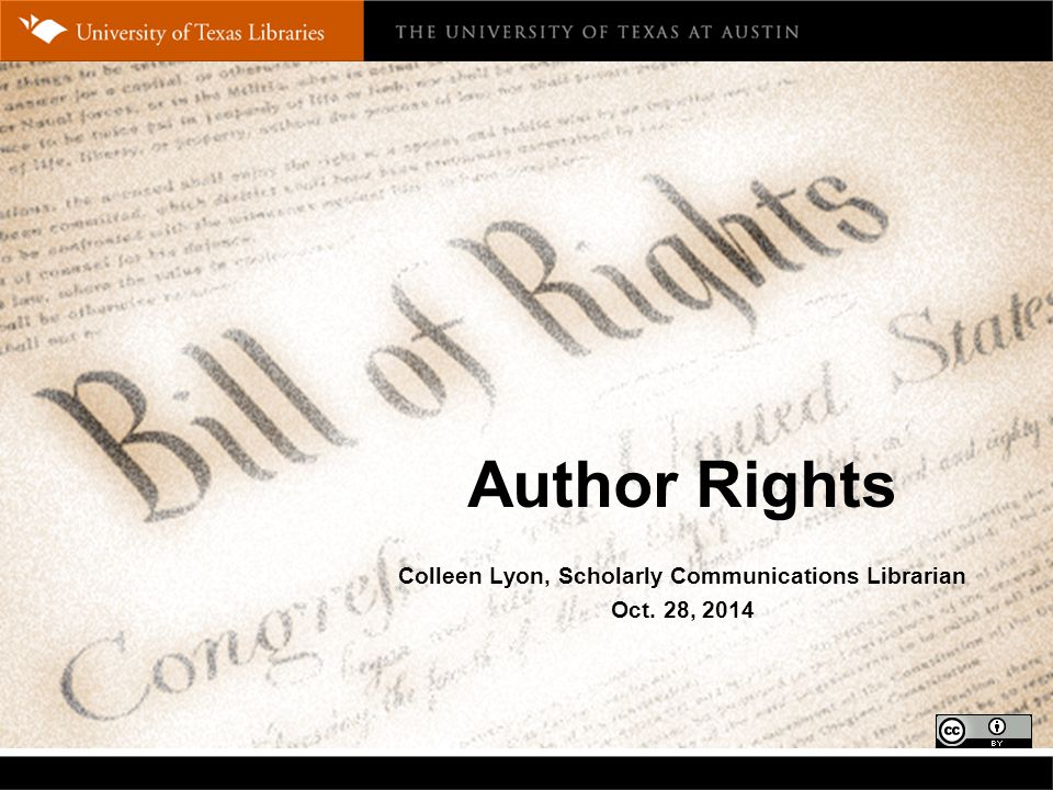 Author Rights Colleen Lyon, Scholarly Communications Librarian Oct. 28, 2014