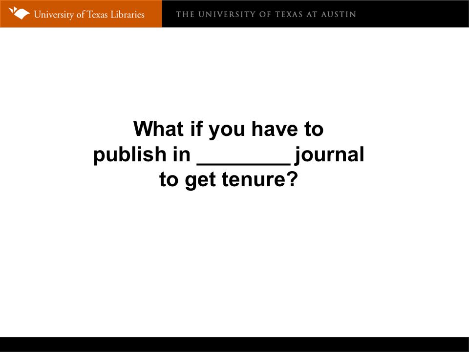 What if you have to publish in ________ journal to get tenure?