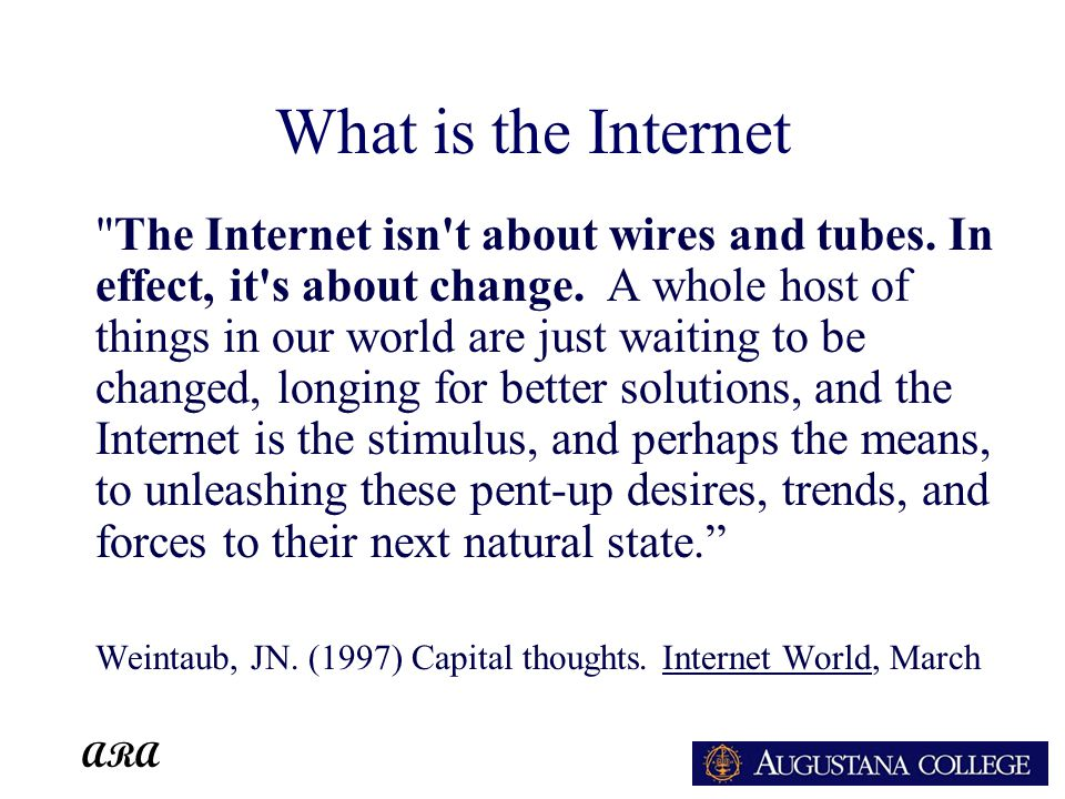 ARA What is the Internet The Internet isn t about wires and tubes.